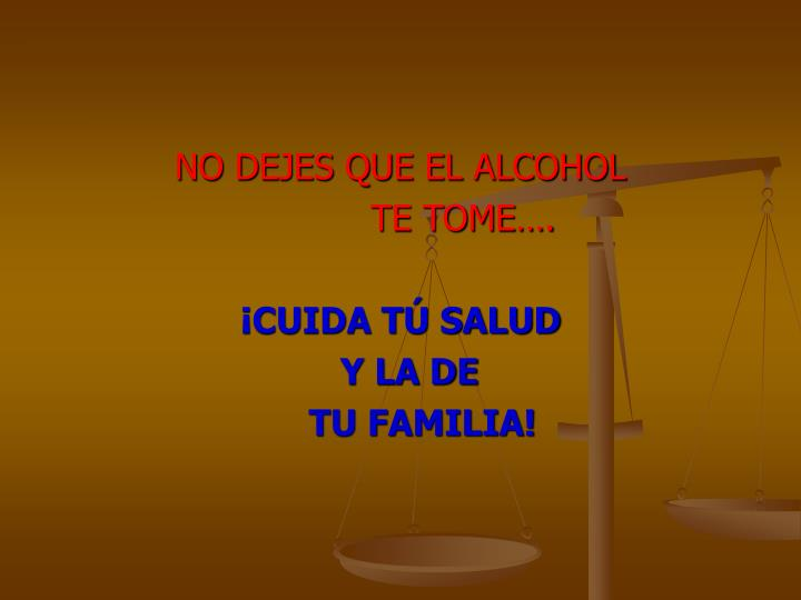 NO DEJES QUE EL ALCOHOL