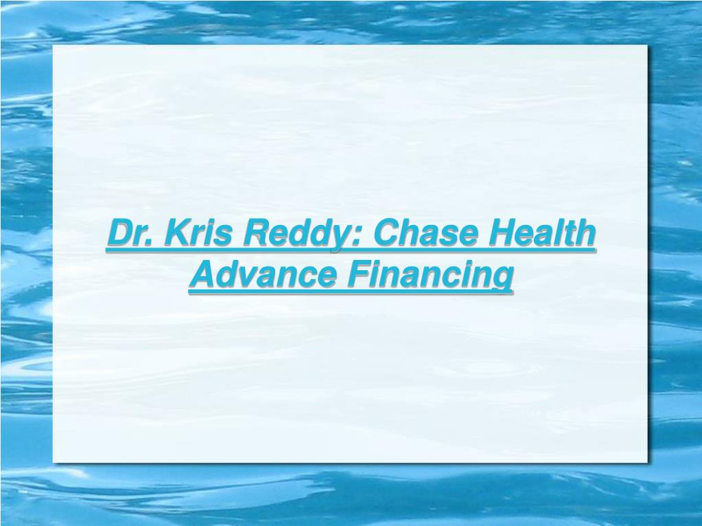 Dr. Kris Reddy: Chase Health Advance Financing