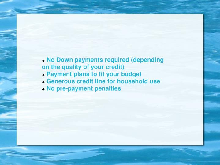 No Down payments required (depending on the quality of your credit)