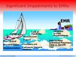 significant impediments to emrs