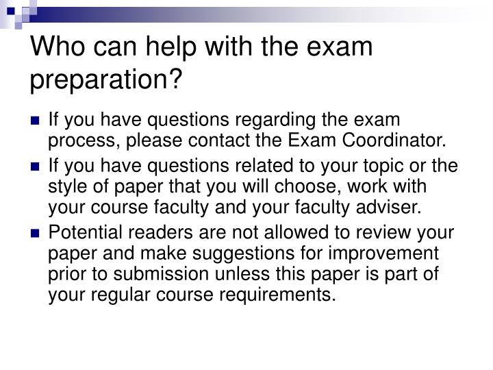 Who can help with the exam preparation?
