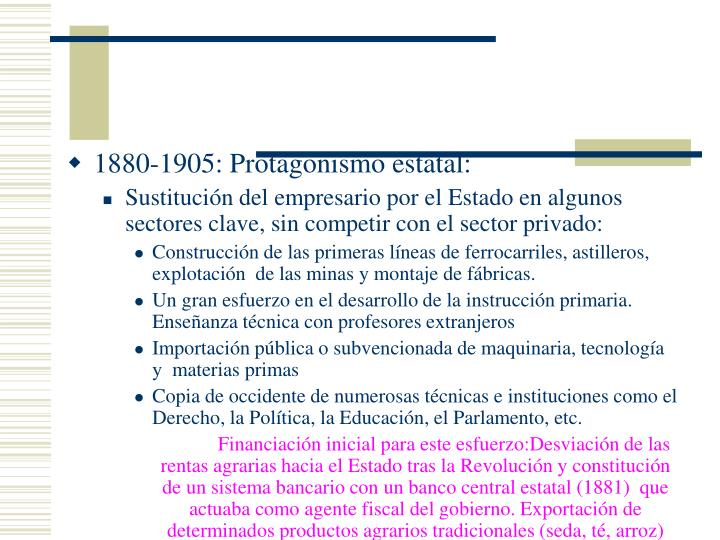 1880-1905: Protagonismo estatal: