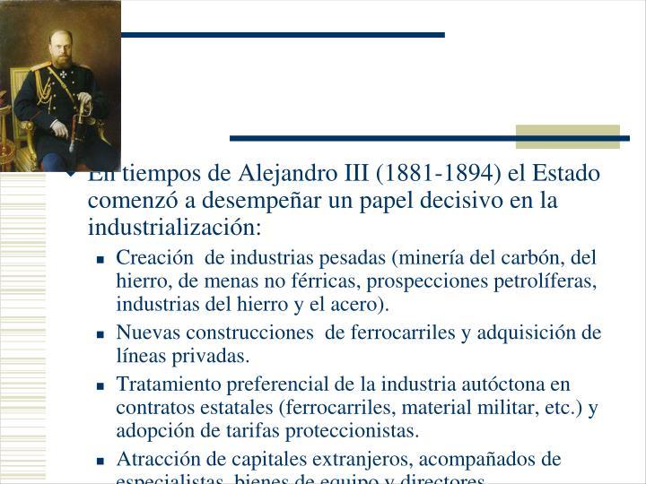En tiempos de Alejandro III (1881-1894) el Estado comenzó a desempeñar un papel decisivo en la industrialización: