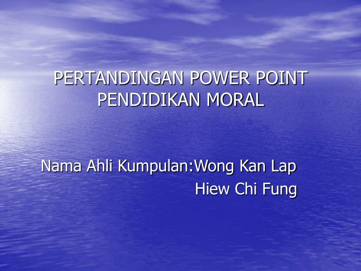 pertandingan power point pendidikan moral n.
