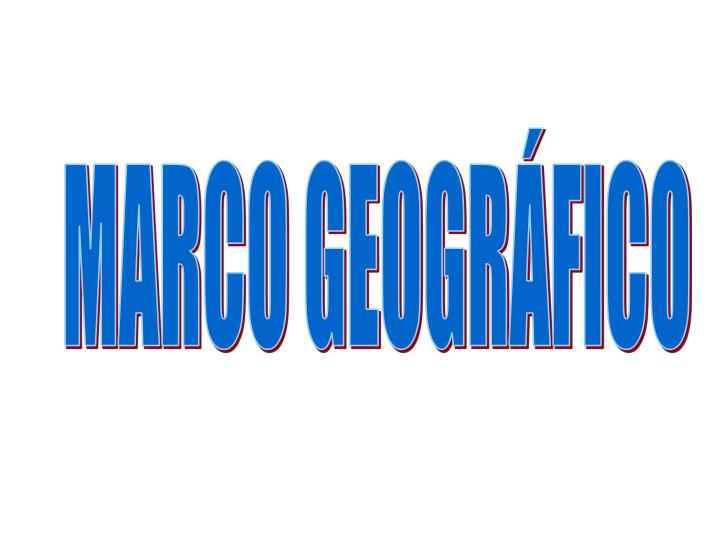 MARCO GEOGRÁFICO