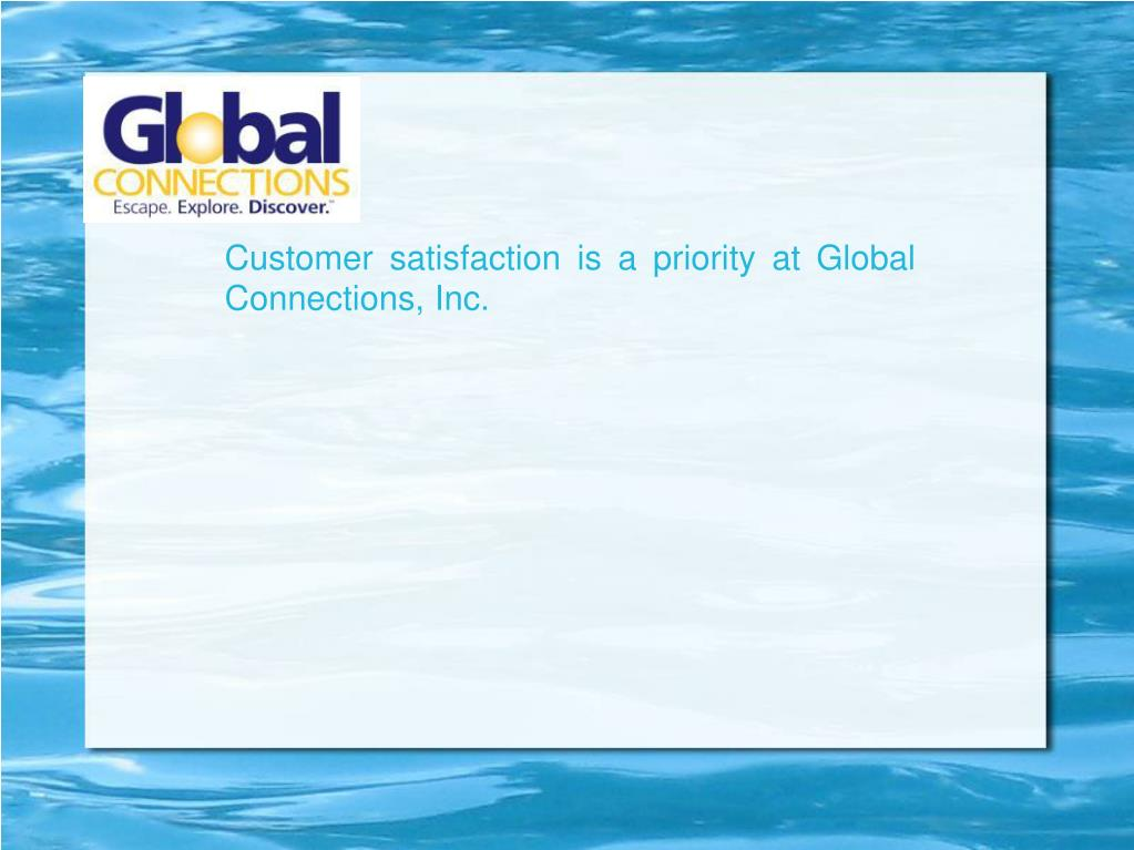 Customer satisfaction is a priority at Global Connections, Inc.