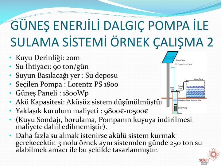 GÜNEŞ ENERJİLİ DALGIÇ POMPA İLE SULAMA SİSTEMİ ÖRNEK ÇALIŞMA 2