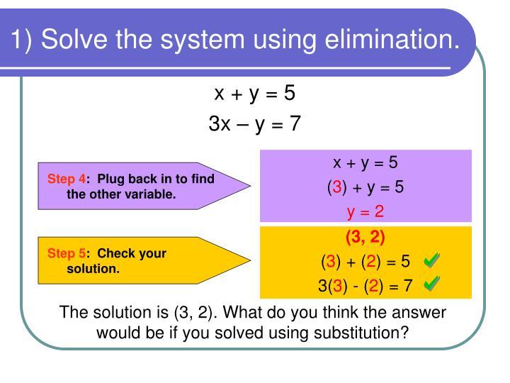 1) Solve the system using elimination.