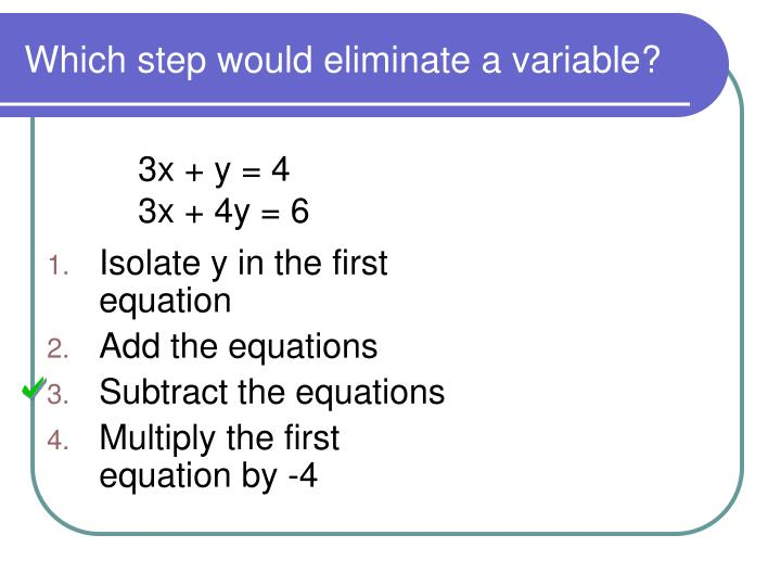 Which step would eliminate a variable?