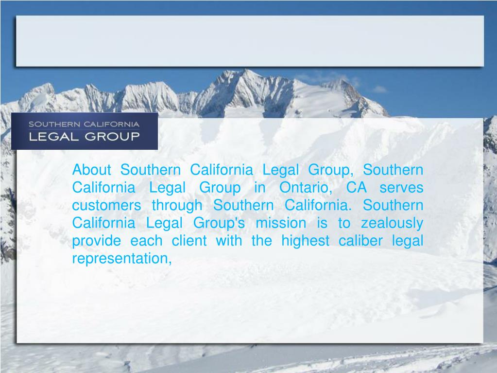 About Southern California Legal Group, Southern California Legal Group in Ontario, CA serves customers through Southern California. Southern California Legal Group's mission is to zealously provide each client with the highest caliber legal representation,
