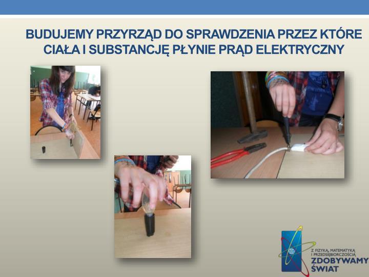 Budujemy przyrząd do sprawdzenia przez które ciała i substancję płynie prąd elektryczny