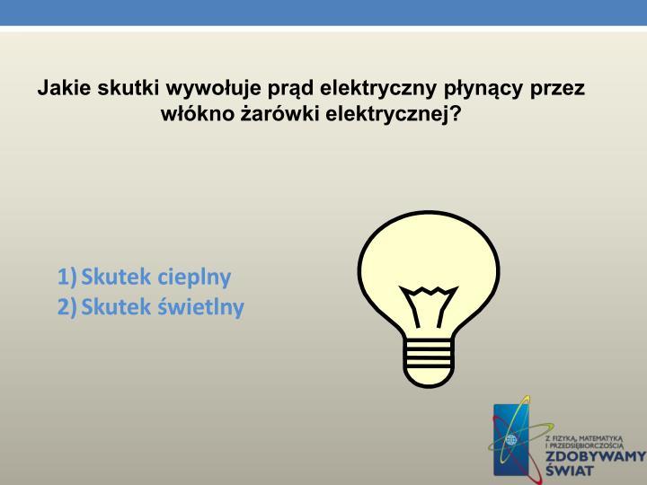 Jakie skutki wywołuje prąd elektryczny płynący przez włókno żarówki elektrycznej?