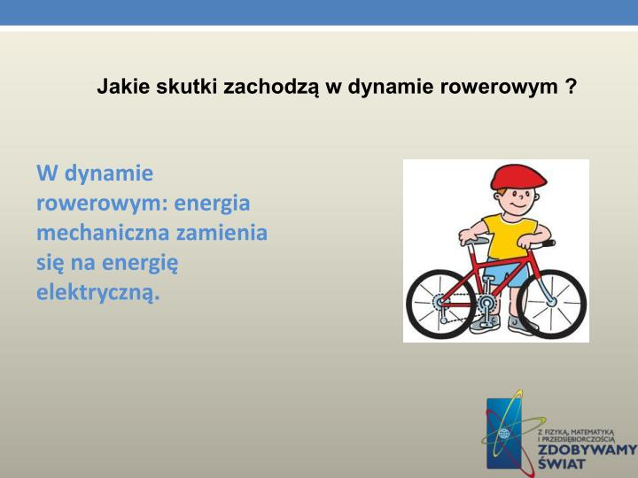 Jakie skutki zachodzą w dynamie rowerowym ?