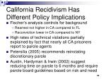 california recidivism has different policy implications
