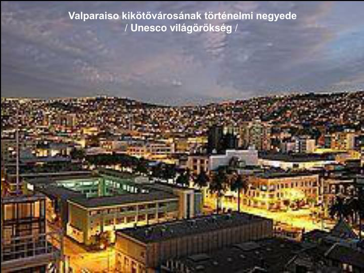 Valparaiso kikötővárosának történelmi negyede