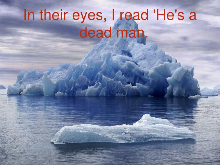 In their eyes, I read 'He's a dead man.