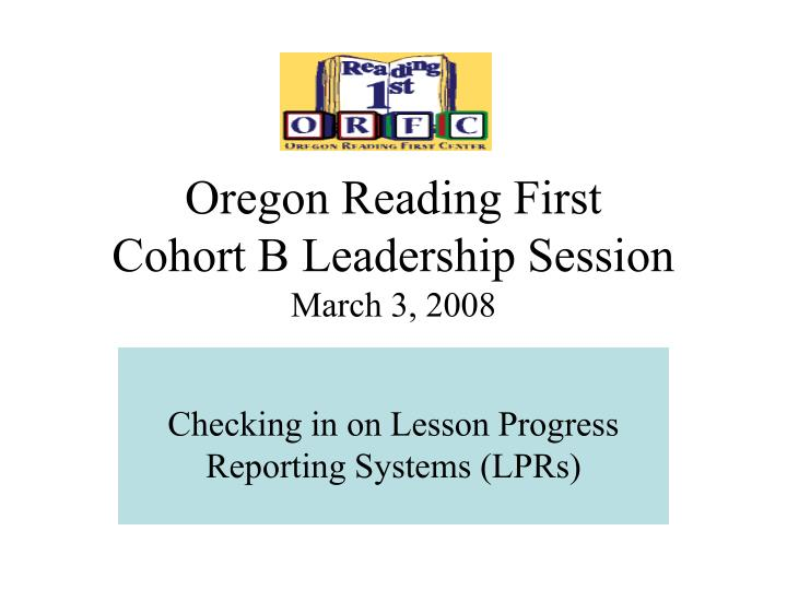 oregon reading first cohort b leadership session march 3 2008 n.