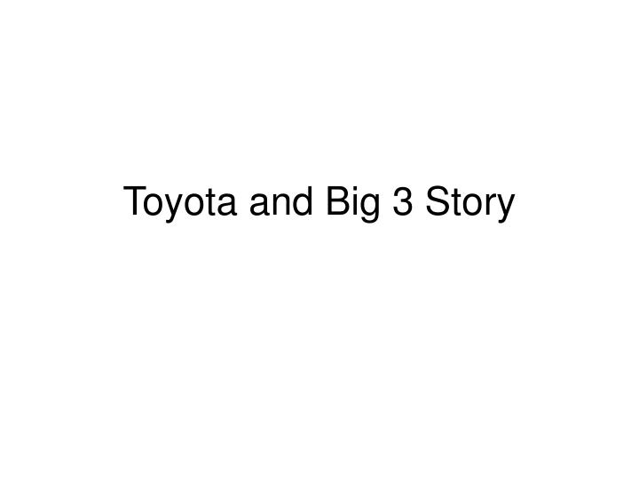 Toyota and Big 3 Story