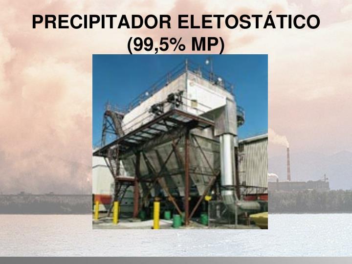 PRECIPITADOR ELETOSTÁTICO (99,5% MP)