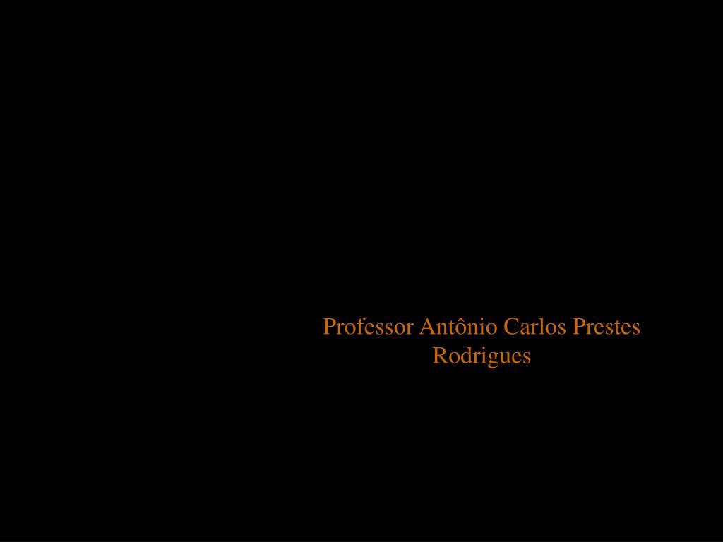Professor Antônio Carlos Prestes Rodrigues
