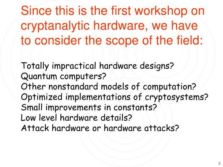 Since this is the first workshop on cryptanalytic hardware, we have to consider the scope of the field: