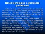 novas tecnologias e atualiza o profissional