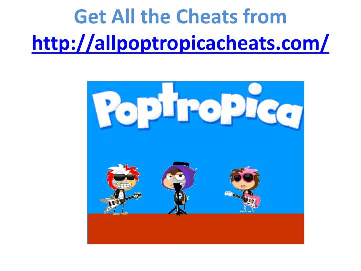 Get all the cheats from http allpoptropicacheats com