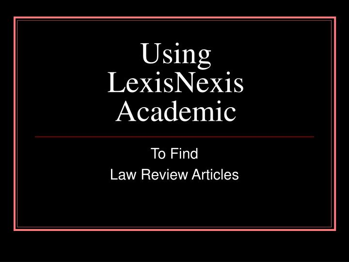 Using lexisnexis academic