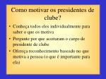 como motivar os presidentes de clube