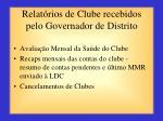 relat rios de clube recebidos pelo governador de distrito