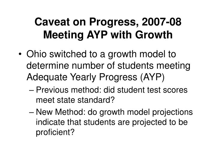 Caveat on Progress, 2007-08 Meeting AYP with Growth