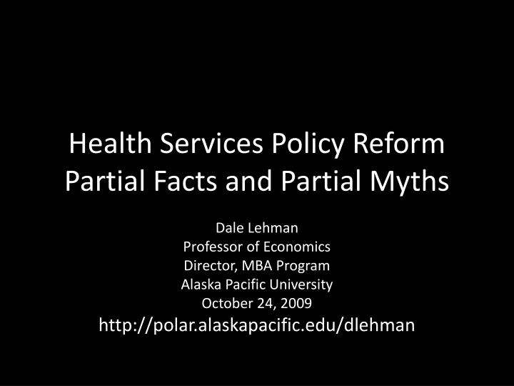 health services policy reform partial facts and partial myths n.