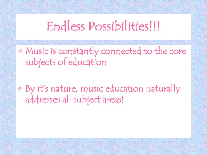 Endless Possibilities!!!