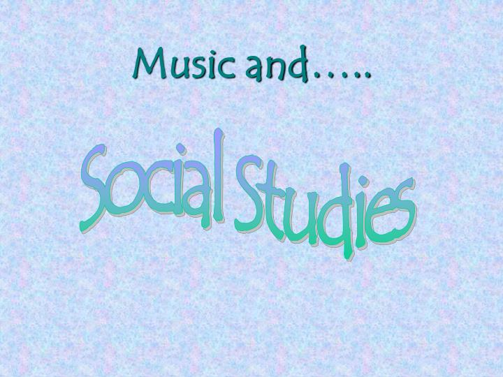Music and…..