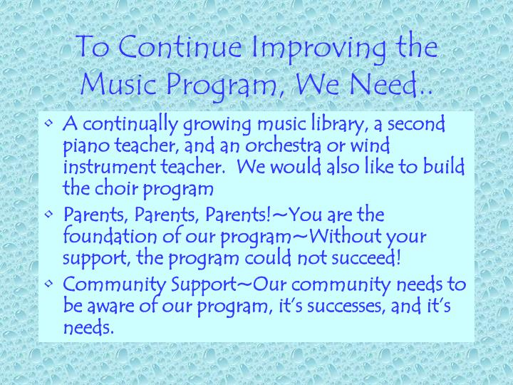 To Continue Improving the Music Program, We Need..
