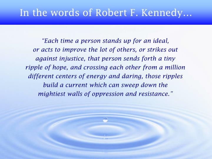 In the words of Robert F. Kennedy…