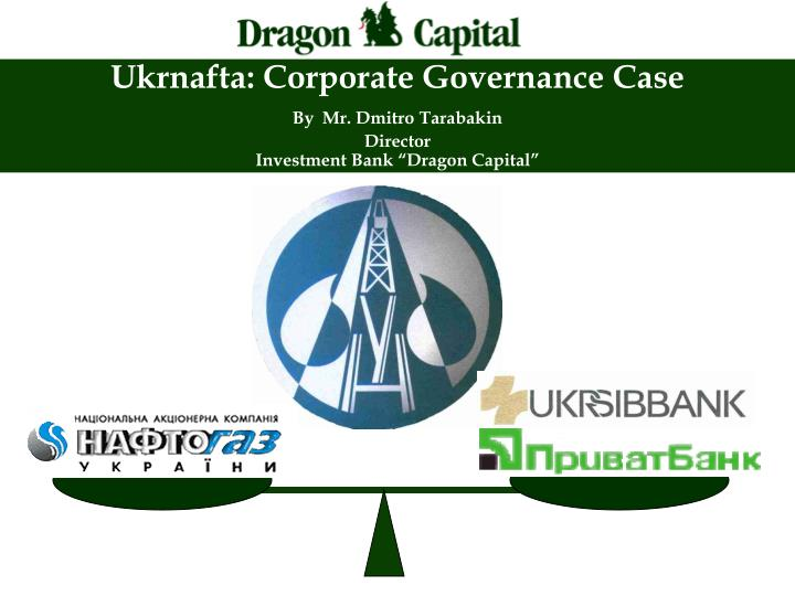 ukrnafta corporate governance case by mr dmitro tarabakin director investment bank dragon capital n.
