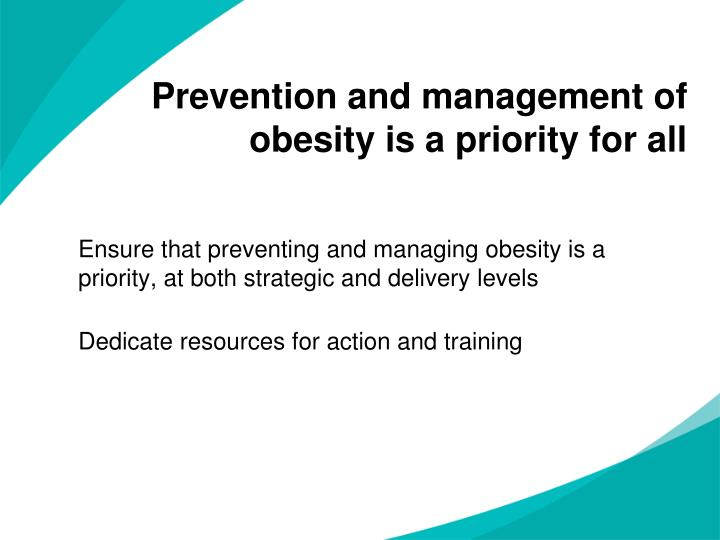 Prevention and management of obesity is a priority for all
