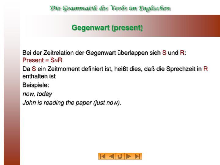 Gegenwart (present)