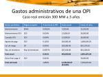 gastos administrativos de una opi caso real emisi n 300 mm a 3 a os1