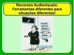 recursos audiovisuais ferramentas diferentes para situa es diferentes
