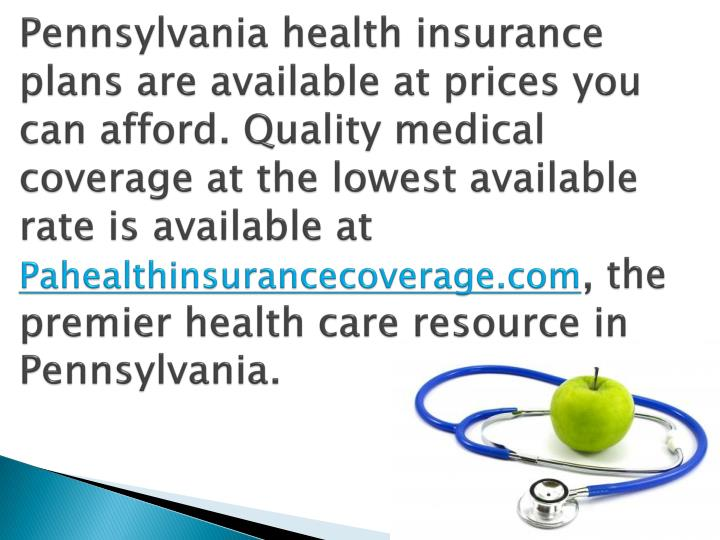 Pennsylvania health insurance plans are available at prices you can afford. Quality medical coverage...