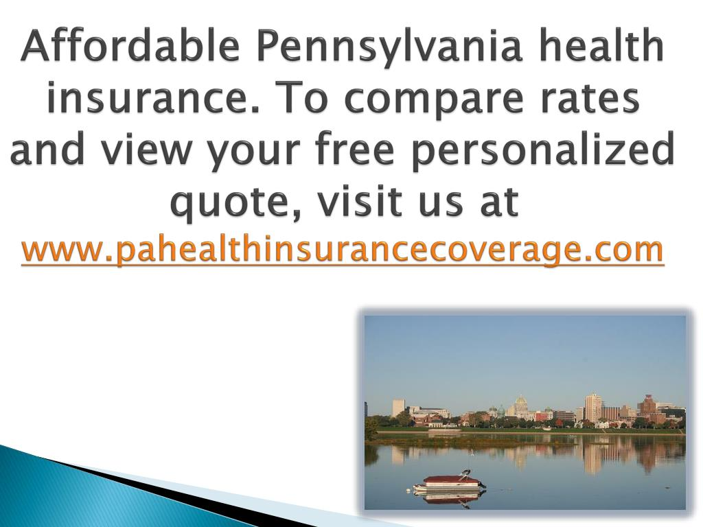 Affordable Pennsylvania health insurance. To compare rates and view your free personalized quote, visit us at