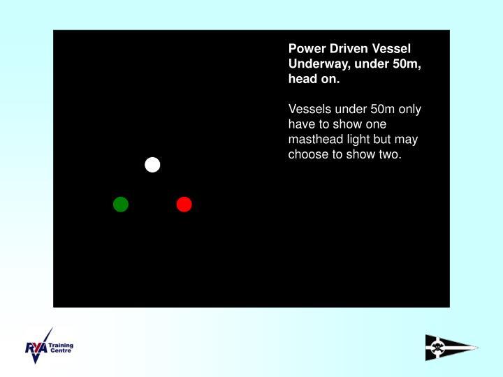Power Driven Vessel Underway, under 50m, head on.
