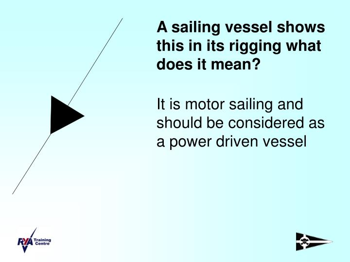 A sailing vessel shows this in its rigging what does it mean?