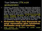 ticari defterler ttk m 64 gerek esinden
