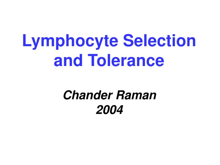 lymphocyte selection and tolerance chander raman 2004 n.