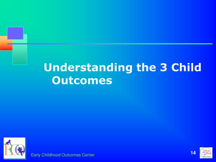 Understanding the 3 Child Outcomes