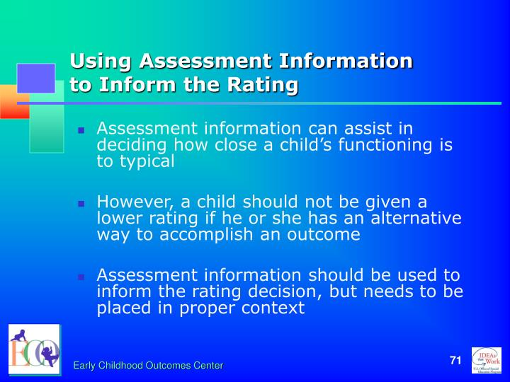 Assessment information can assist in deciding how close a child's functioning is to typical
