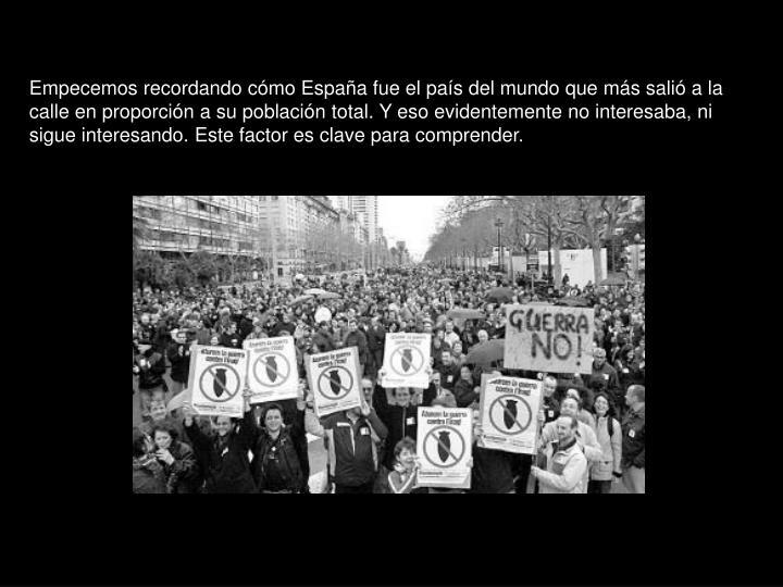 Empecemos recordando cómo España fue el país del mundo que más salió a la calle en proporción a su población total. Y eso evidentemente no interesaba, ni sigue interesando. Este factor es clave para comprender.
